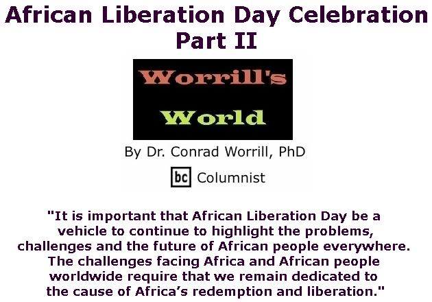 BlackCommentator.com June 06, 2019 - Issue 792: African Liberation Day Celebration: Part II - Worrill's World By Dr. Conrad W. Worrill, PhD, BC Columnist