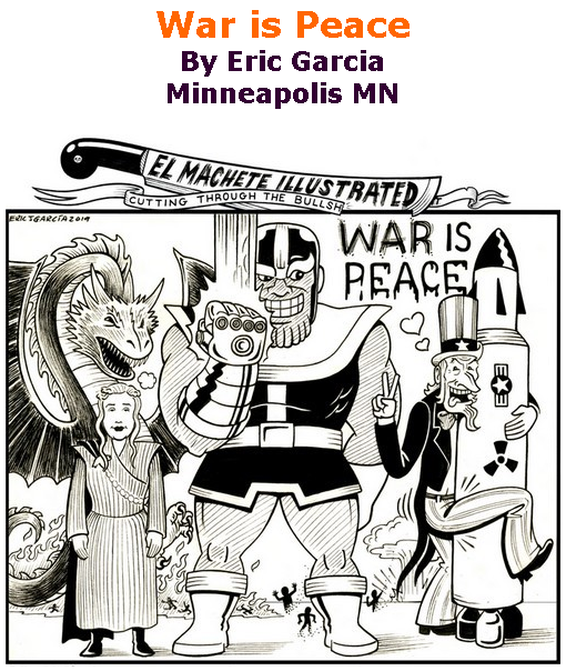 BlackCommentator.com June 13, 2019 - Issue 793: War is Peace - Political Cartoon By Eric Garcia, Minneapolis MN