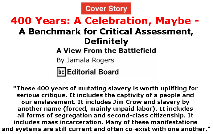 BlackCommentator.com - June 13, 2019 - Issue 793 Cover Story: 400 Years: A Celebration, Maybe - A Benchmark for Critical Assessment, Definitely - View from the Battlefield By Jamala Rogers, BC Editorial Board