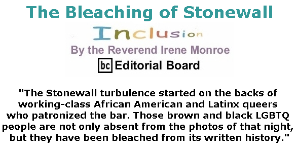 BlackCommentator.com June 13, 2019 - Issue 793: The Bleaching of Stonewall - Inclusion By The Reverend Irene Monroe, BC Editorial Board