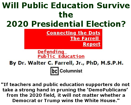BlackCommentator.com June 13, 2019 - Issue 793: Will Public Education Survive the 2020 Presidential Election?  - Connecting the Dots - The Farrell Report - Defending Public Education By Dr. Walter C. Farrell, Jr., PhD, M.S.P.H., BC Columnist