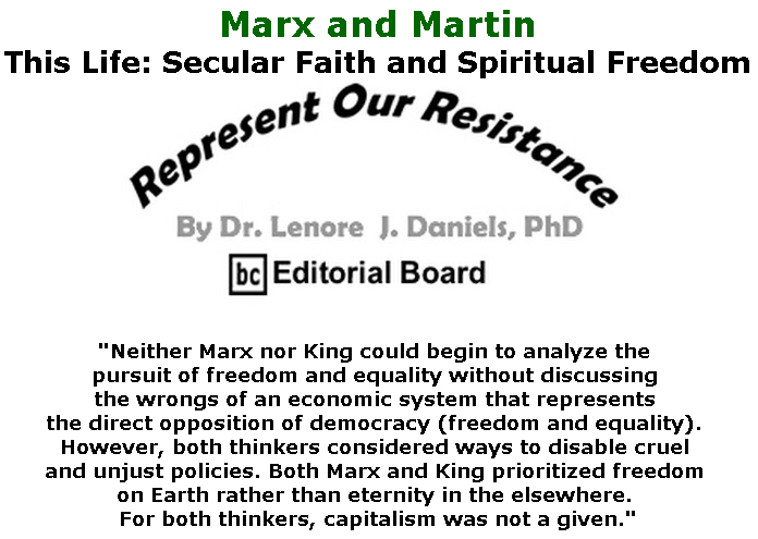 BlackCommentator.com June 20, 2019 - Issue 794: Marx and Martin - This Life: Secular Faith and Spiritual Freedom - Represent Our Resistance By Dr. Lenore Daniels, PhD, BC Editorial Board