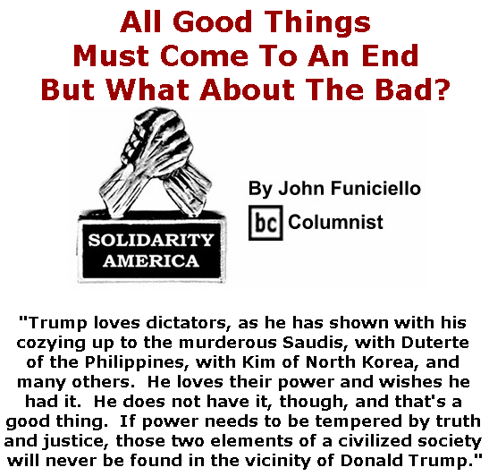 BlackCommentator.com June 20, 2019 - Issue 794: All Good Things Must Come To An End, But What About The Bad? - Solidarity America By John Funiciello, BC Columnist