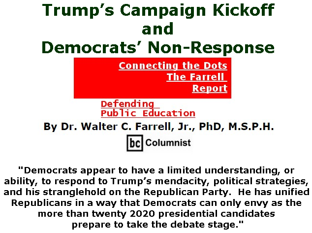 BlackCommentator.com June 20, 2019 - Issue 794: Trump's Campaign Kickoff and Democrats' Non-Response - Connecting the Dots - The Farrell Report - Defending Public Education By Dr. Walter C. Farrell, Jr., PhD, M.S.P.H., BC Columnist