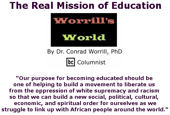 BlackCommentator.com June 20, 2019 - Issue 794: The Real Mission of Education - Worrill's World By Dr. Conrad W. Worrill, PhD, BC Columnist