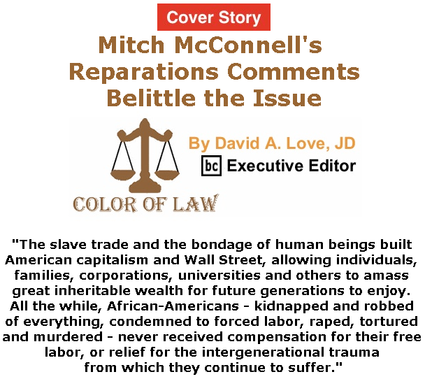 BlackCommentator.com - June 27, 2019 - Issue 795 Cover Story: Mitch McConnell's Reparations Comments Belittle the Issue - Color of Law By David A. Love, JD, BC Executive Editor