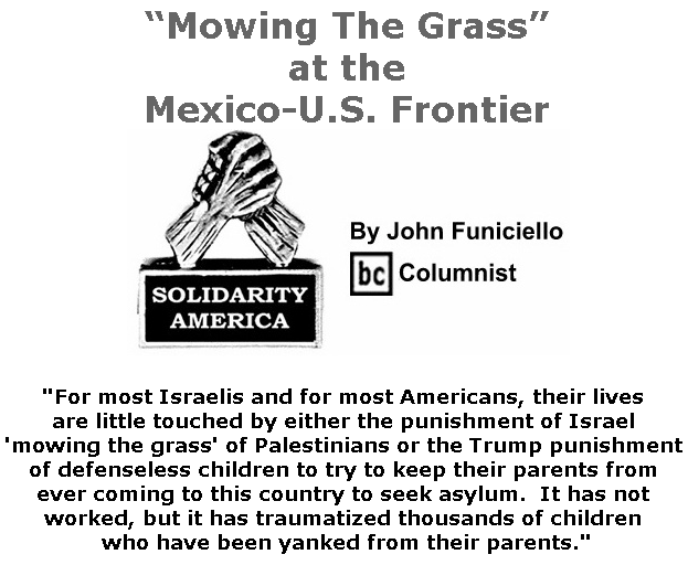 "BlackCommentator.com June 27, 2019 - Issue 795: ""Mowing The Grass"" at the Mexico-U.S. Frontier - Solidarity America By John Funiciello, BC Columnist"