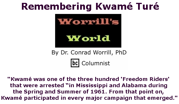 BlackCommentator.com June 27, 2019 - Issue 795: Remembering Kwamé Turé - Worrill's World By Dr. Conrad W. Worrill, PhD, BC Columnist