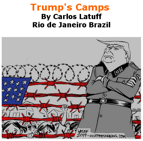 BlackCommentator.com July 04, 2019 - Issue 796: Trump's Camps - Political Cartoon By Carlos Latuff, Rio de Janeiro Brazil
