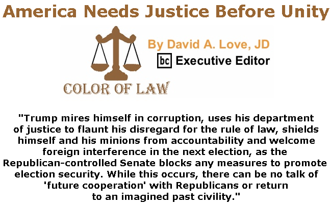 BlackCommentator.com July 04, 2019 - Issue 796: America Needs Justice Before Unity - Color of Law By David A. Love, JD, BC Executive Editor