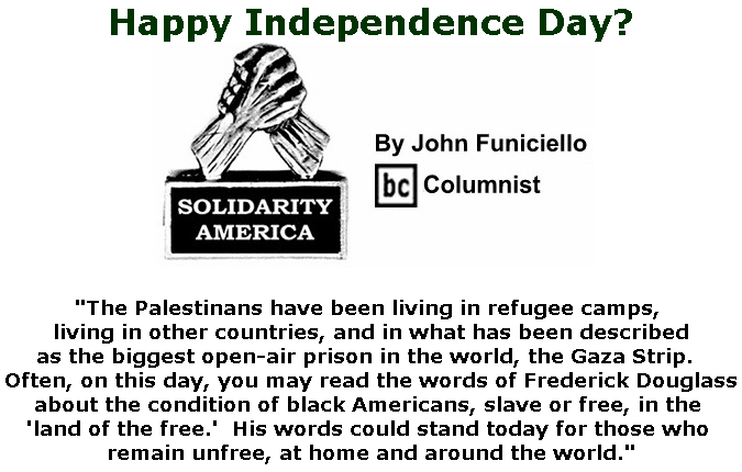 BlackCommentator.com July 04, 2019 - Issue 796: Happy Independence Day? - Solidarity America By John Funiciello, BC Columnist