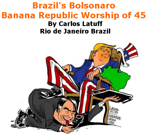 BlackCommentator.com July 11, 2019 - Issue 797: Brazil's Bolsonaro Banana Republic worship of 45 - Political Cartoon By Carlos Latuff, Rio de Janeiro Brazil