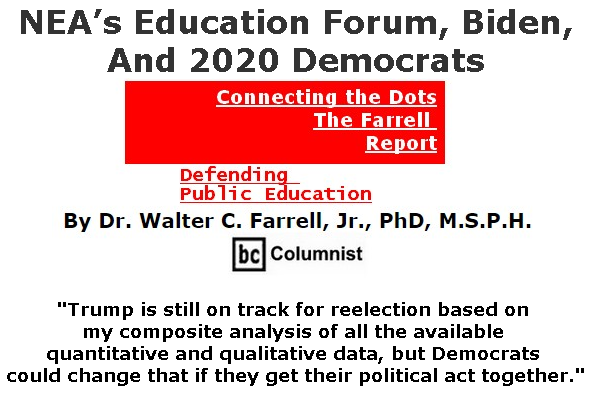 BlackCommentator.com July 11, 2019 - Issue 797: NEA's Education Forum, Biden, And 2020 Democrats - Connecting the Dots - The Farrell Report - Defending Public Education By Dr. Walter C. Farrell, Jr., PhD, M.S.P.H., BC Columnist