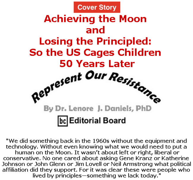 BlackCommentator.com - July 18, 2019 - Issue 798 Cover Story: Achieving the Moon and Losing the Principled: So the US Cages Children 50 Years Later Represent Our Resistance By Dr. Lenore Daniels, PhD, BC Editorial Board