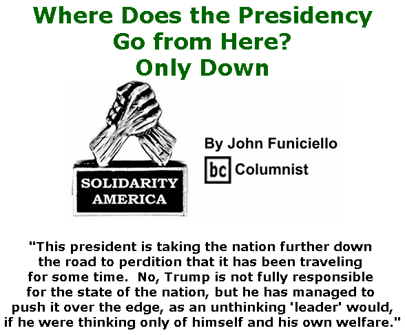 BlackCommentator.com July 18, 2019 - Issue 798: Where Does the Presidency Go from Here?  Only Down - Solidarity America By John Funiciello, BC Columnist