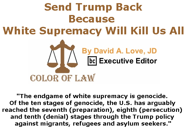 BlackCommentator.com July 25, 2019 - Issue 799: Send Trump Back, Because White Supremacy Will Kill Us All - Color of Law By David A. Love, JD, BC Executive Editor