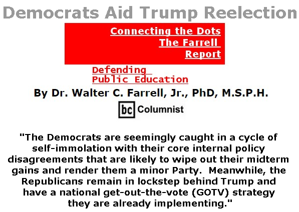 BlackCommentator.com July 25, 2019 - Issue 799: Democrats Aid Trump Reelection - Connecting the Dots - The Farrell Report - Defending Public Education By Dr. Walter C. Farrell, Jr., PhD, M.S.P.H., BC Columnist