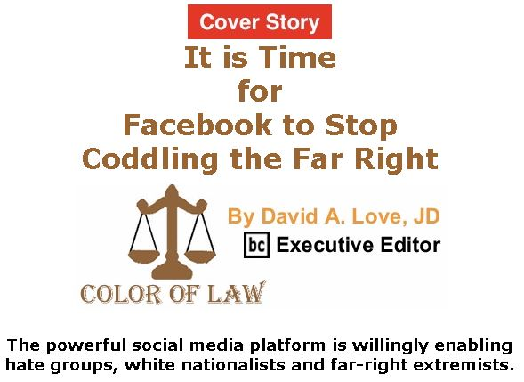 BlackCommentator.com - Jan 09, 2020 - Issue 800 Cover Story: It is Time for Facebook to Stop Coddling the Far Right - Color of Law By David A. Love, JD, BC Executive Editor