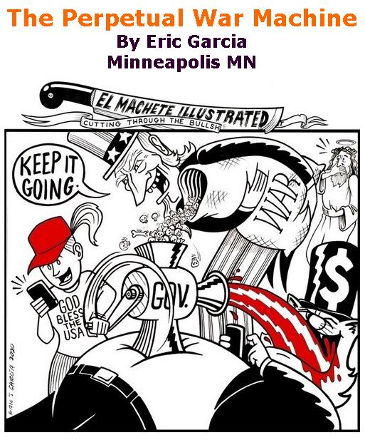 BlackCommentator.com Jan 16, 2020 - Issue 801: The Perpetual War Machine - Political Cartoon By Eric Garcia, Minneapolis MN