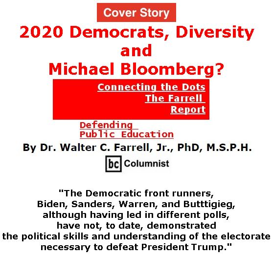 BlackCommentator.com - Jan 23, 2020 - Issue 802 Cover Story: 2020 Democrats, Diversity, and Michael Bloomberg? - Connecting the Dots - The Farrell Report - Defending Public Education By Dr. Walter C. Farrell, Jr., PhD, M.S.P.H., BC Columnist