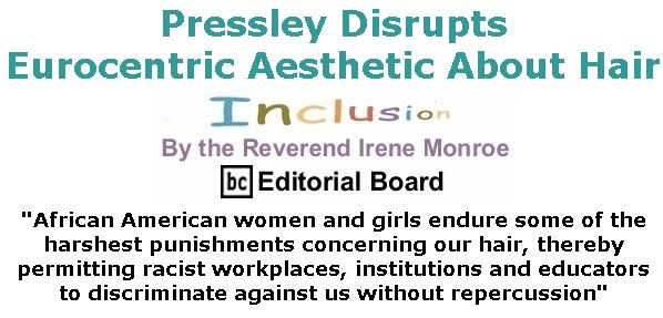 BlackCommentator.com Jan 23, 2020 - Issue 802: Pressley Disrupts Eurocentric Aesthetic About Hair - Inclusion By The Reverend Irene Monroe, BC Editorial Board
