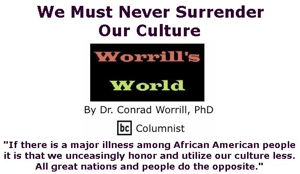 BlackCommentator.com Jan 23, 2020 - Issue 802: We Must Never Surrender Our Culture - Worrill's World By Dr. Conrad W. Worrill, PhD, BC Columnist