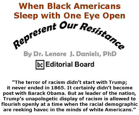 BlackCommentator.com Feb 13, 2020 - Issue 805: When Black Americans Sleep with One Eye Open - Represent Our Resistance By Dr. Lenore Daniels, PhD, BC Editorial Board