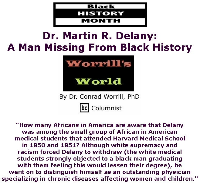 BlackCommentator.com Feb 13, 2020 - Issue 805: Dr. Martin R. Delany: A Man Missing From Black History - Worrill's World By Dr. Conrad W. Worrill, PhD, BC Columnist