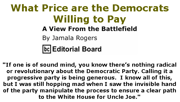 BlackCommentator.com Mar 19, 2020 - Issue 810: What Price are the Democrats Willing to Pay - View from the Battlefield By Jamala Rogers, BC Editorial Board