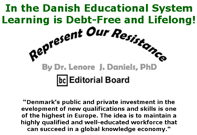 BlackCommentator.com Apr 02, 2020 - Issue 812: In the Danish Educational System, Learning is Debt-Free and Lifelong! - Represent Our Resistance By Dr. Lenore Daniels, PhD, BC Editorial Board