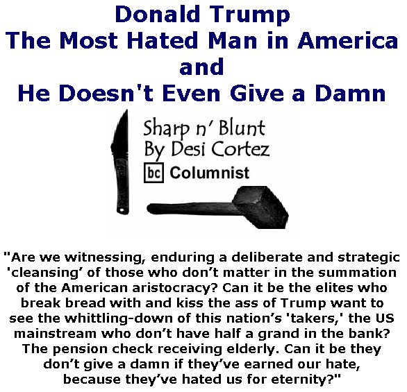 BlackCommentator.com Apr 02, 2020 - Issue 812: Donald Trump - The Most Hated Man in America, and He Doesn't Even Give a Damn - Sharp n' Blunt By Desi Cortez, BC Columnist