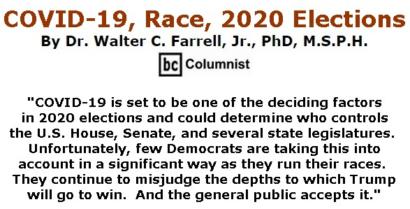 BlackCommentator.com Apr 02, 2020 - Issue 812: COVID-19, Race, 2020 Elections -  By Dr. Walter C. Farrell, Jr., PhD, M.S.P.H., BC Columnist