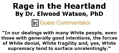 BlackCommentator.com Apr 02, 2020 - Issue 812: Rage in the Heartland By Dr. Elwood Watson, PhD, BC Guest Commentator