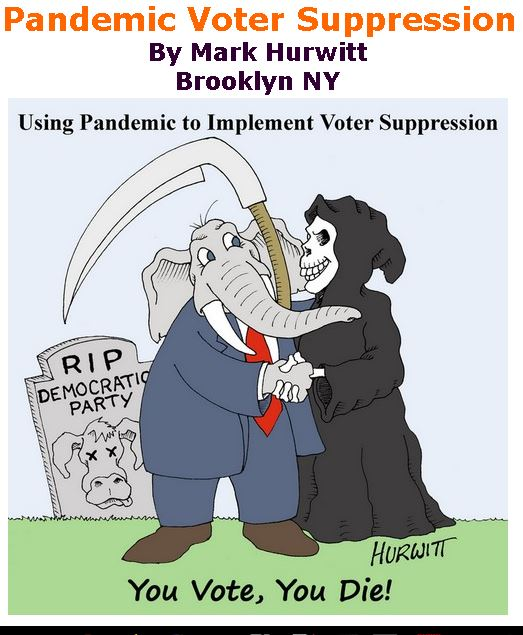 BlackCommentator.com Apr 23, 2020 - Issue 815: Pandemic Voter Suppression - Political Cartoon By Mark Hurwitt, Brooklyn NY