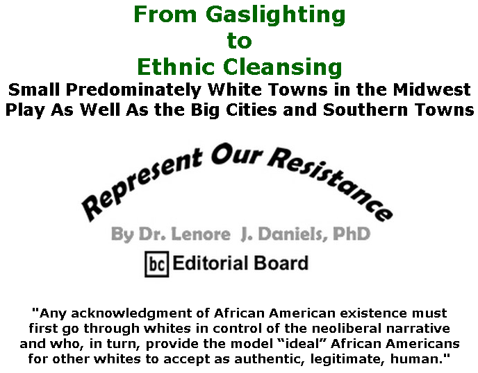 BlackCommentator.com May 21, 2020 - Issue 819: From Gaslighting to Ethnic Cleansing - Represent Our Resistance By Dr. Lenore Daniels, PhD, BC Editorial Board