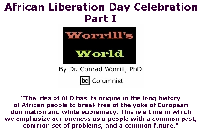 BlackCommentator.com May 21, 2020 - Issue 819: African Liberation Day Celebration: Part I  - Worrill's World By Dr. Conrad W. Worrill, PhD, BC Columnist