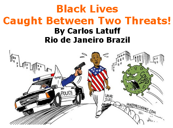 BlackCommentator.com May 28, 2020 - Issue 820: Black Lives Caught Between Two Threats! - Political Cartoon By Carlos Latuff, Rio de Janeiro Brazil