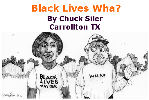BlackCommentator.com May 28, 2020 - Issue 820: Black Lives Wha? - Political Cartoon By Chuck Siler, Carrollton TX
