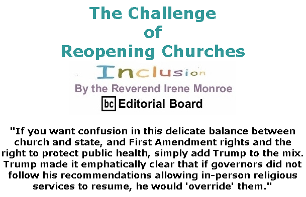 BlackCommentator.com May 28, 2020 - Issue 820: The Challenge of Reopening Churches - Inclusion By The Reverend Irene Monroe, BC Editorial Board