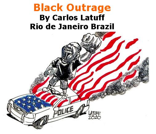 BlackCommentator.com June 04, 2020 - Issue 821: Black Outrage - Political Cartoon By Carlos Latuff, Rio de Janeiro Brazil