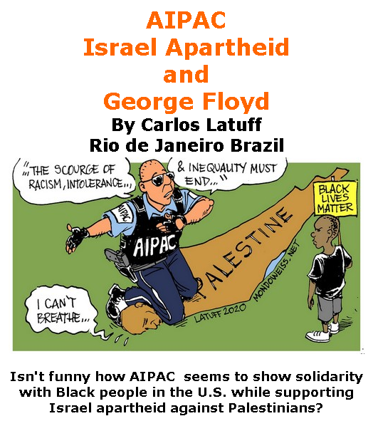BlackCommentator.com June 11, 2020 - Issue 822: AIPAC, Israel Apartheid and George Floyd - Political Cartoon By Carlos Latuff, Rio de Janeiro Brazil