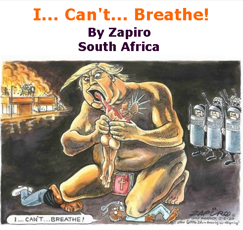 BlackCommentator.com June 11, 2020 - Issue 822: I... Can't... Breathe! - Political Cartoon By Zapiro, South Africa