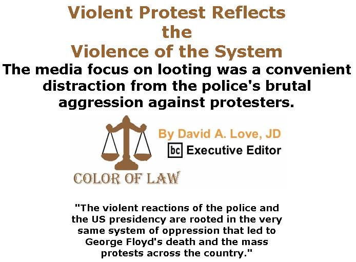 BlackCommentator.com June 25, 2020 - Issue 824: Violent Protest Reflects the Violence of the System - Color of Law By David A. Love, JD, BC Executive Editor