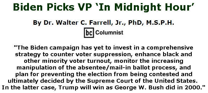 BlackCommentator.com June 25, 2020 - Issue 824: Biden Picks VP 'In Midnight Hour' - Connecting the Dots - The Farrell Report - Defending Public Education By Dr. Walter C. Farrell, Jr., PhD, M.S.P.H., BC Columnist