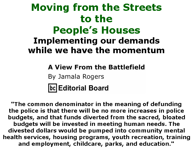 BlackCommentator.com June 25, 2020 - Issue 824: Moving from the Streets to the People's Houses - View from the Battlefield By Jamala Rogers, BC Editorial Board