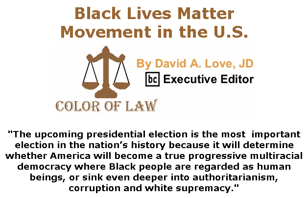 BlackCommentator.com July 16, 2020 - Issue 827: Black Lives Matter Movement in the U.S. - Color of Law By David A. Love, JD, BC Executive Editor