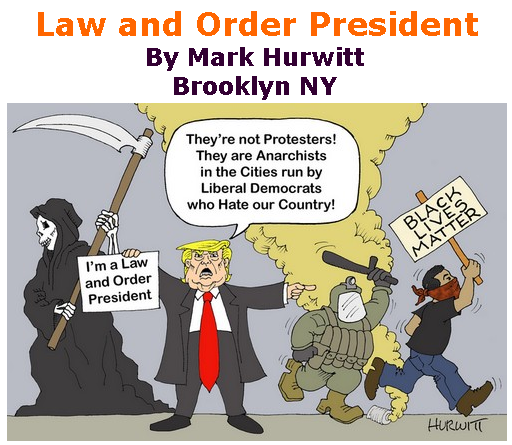 BlackCommentator.com July 23, 2020 - Issue 828: Law and Order President - Political Cartoon By Mark Hurwitt, Brooklyn NY