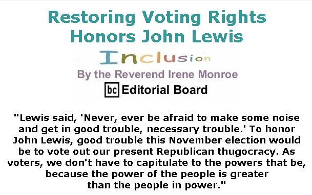 BlackCommentator.com July 23, 2020 - Issue 828: Restoring Voting Rights Honors John Lewis - Inclusion By The Reverend Irene Monroe, BC Editorial Board