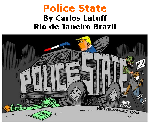 BlackCommentator.com July 30, 2020 - Issue 829: Police State - Political Cartoon By Carlos Latuff, Rio de Janeiro Brazil