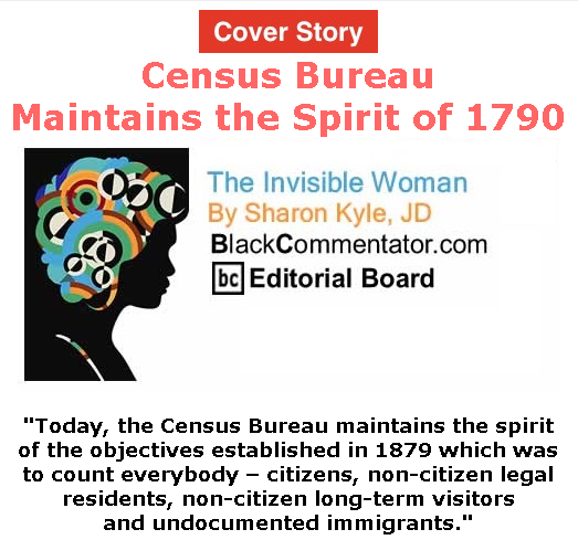 BlackCommentator.com July 30, 2020 - Issue 829 Cover Story: Census Bureau Maintains the Spirit of 1790 - The Invisible Woman - By Sharon Kyle, JD, BC Editorial Board